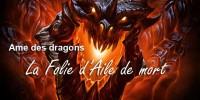 Cataclysm - Ame des dragons - Folie Aile de mort
